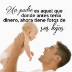 Frases con Imagenes: Que significa ser Padre