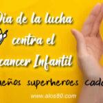 Dia de la lucha contra el Cancer Infantil - 15 de Febrero