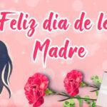Feliz dia de la madre con imagenes y frases para dedicar